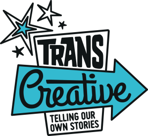 Trans Creative Telling Our Own Stories